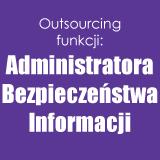 outsourcing funkcji administratora bezpieczeństwa informacji